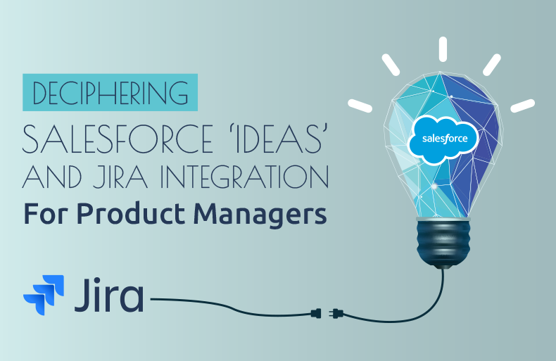 Deciphering Salesforce Ideas and Jira Integration [For Product Managers]